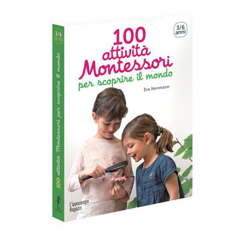 100 attività Montessori per scoprire il mondo